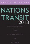 Nations in Transit 2013: Democratization from Central Europe to Eurasia - Freedom House