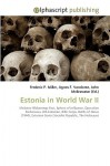 Estonia in World War II - Frederic P. Miller, Agnes F. Vandome, John McBrewster