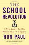 The School Revolution: A New Answer for Our Broken Education System - Ron Paul
