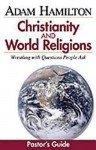Christianity And World Religions Pastor's Guide: Wrestling With Questions People Ask - Adam Hamilton