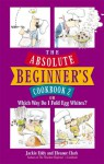 The Absolute Beginner's Cookbook 2: or Which Way Do I Fold Egg Whites? - Jackie Eddy, Eleanor Clark