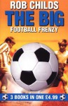 "The Big Football Frenzy: ""The Big Win"", ""The Big Fix"", ""The Big Freeze"" - Rob Childs"