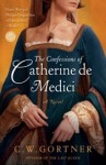 The Confessions of Catherine de Medici - Christopher W. Gortner