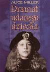 Dramat udanego dziecka W poszukiwaniu siebie - Alice Miller