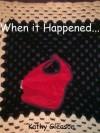 When It Happened... - Kathy Gleason