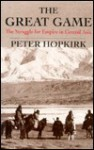 The Great Game: The Struggle for Empire in Central Asia - Peter Hopkirk