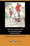 The Fox Jumps Over The Parson's Gate (Illustrated Edition) - Randolph Caldecott