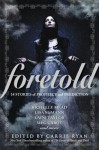 Foretold: 14 Tales of Prophecy and Prediction - Carrie Ryan, Richelle Mead, Saundra Mitchell, Matt de la Pena