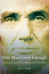 One Man Great Enough: Abraham Lincoln's Road to Civil War - John C. Waugh