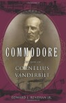 Commodore: The Life of Cornelius Vanderbilt - Edward J. Renehan Jr.