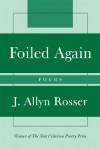 Foiled Again: Poems - J. Allyn Rosser