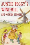 Auntie Peggy's Windmill and Other S - Jennifer Rees Larcombe