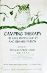 Camping Therapy; Its Uses In Psychiatry And Rehabilitation - Thomas P. Lowry