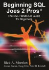 Beginning SQL Joes 2 Pros: The SQL Hands-On Guide for Beginners (SQL Exam Prep Series 70-433 Volume 1 of 5) (SQL Design Series) - Rick Morelan, Pinal Dave