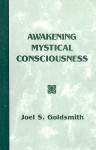 Awakening Mystical Consciousness - Joel S. Goldsmith