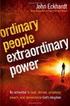 Ordinary People, Extraordinary Power: Be Activated to Heal, Deliver, Prophesy, Preach, and Demonstrate God's Kingdom - John Eckhardt