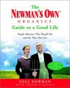 The Newman's Own Organics Guide to a Good Life: Simple Measures That Benefit You and the Place You Live - Nell Newman