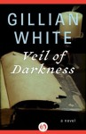 Veil of Darkness: A Novel - Gillian White