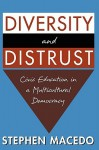 Diversity and Distrust: Civic Education in a Multicultural Democracy - Stephen Macedo