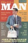 How To Be A Man - John Birmingham, Dirk Flinthart