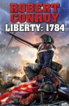 Liberty: 1784: The Second War for Independence - Robert Conroy