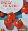 Daily Painting: Paint Small and Often To Become a More Creative, Productive, and Successful Artist - Carol Marine