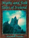 Myths And Folk Tales Of Ireland - Jeremiah Curtain