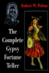 The Complete Gypsy Fortune Teller - Robert W. Pelton