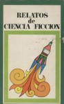 Relatos de ciencia ficción - Arthur C. Clarke, Isaac Asimov, Arthur Sellings, Antonio Mingote, Noel Loomis, Ray Bradbury