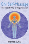 Chi Self-Massage: The Taoist Way of Rejuvenation - Mantak Chia