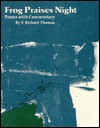 Frog Praises Night: Poems with Commentary - F. Richard Thomas