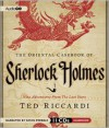 The Oriental Casebook of Sherlock Holmes: Nine Adventures from the Lost Years - Ted Riccardi, Simon Prebble