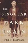 The Singular Mark Twain: A Biography - Fred Kaplan