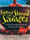 Getting Stoned with Savages (Audio) - J. Maarten Troost, Simon Vance
