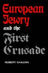European Jewry and the First Crusade - Robert Chazan