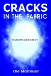 Cracks In The Fabric: Beyond The Extraordinary - Ole Martinson