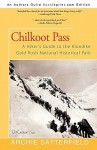 Chilkoot Pass: A Hiker's Guide to the Klondike Gold Rush National Historical Park - Archie Satterfield