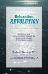 Relaxation Revolution: The Science and Genetics of Mind Body Healing - Herbert Benson, William Proctor