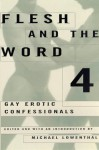 Flesh and the Word 4: Gay Erotic Confessionals - John Preston, Michael Lowenthal, Various