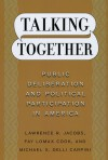 Talking Together: Public Deliberation and Political Participation in America - Lawrence R. Jacobs, Fay Lomax Cook, Michael X. Delli Carpini