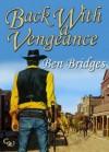 Back With a Vengeance (A Ben Bridges Western) - Ben Bridges