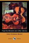 Paul the Minstrel and Other Stories (Dodo Press) - Arthur Christopher Benson