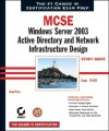 MCSE: Windows Server 2003 Active Directory and Network Infrastructure Design Study Guide: Exam 70-297 - Brad Price, Sybex