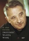Zrozumieć własną wiarę - Józef Tischner