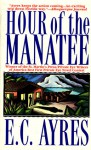 Hour of the Manatee - E.C. Ayres