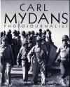 Carl Mydans: Photojournalist - Carl Mydans, Philip B. Kunhardt Jr.