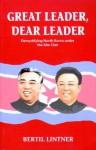 Great Leader, Dear Leader: Demystifying North Korea Under the Kim Clan - Bertil Lintner