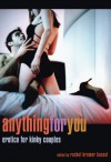 Anything for You: Erotica for Kinky Couples - Rachel Kramer Bussel