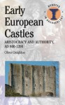 Early European Castles: Aristocracy and Authority, AD 800-1200 - Oliver Creighton