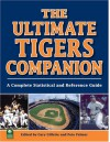 The Ultimate Tigers Companion: A Complete Statistical And Reference Guide - Gary Gillette
